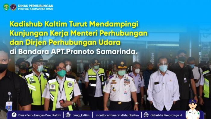 Kadishub Kaltim Turut Mendampingi Kunjungan Kerja Menteri Perhubungan dan Dirjen Perhubungan Udara di Bandara APT.Pranoto Samarinda